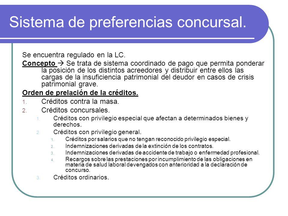 Sistema de preferencias concursal. Se encuentra regulado en la LC. Concepto Se trata de sistema coordinado de pago que permita ponderar la posición de