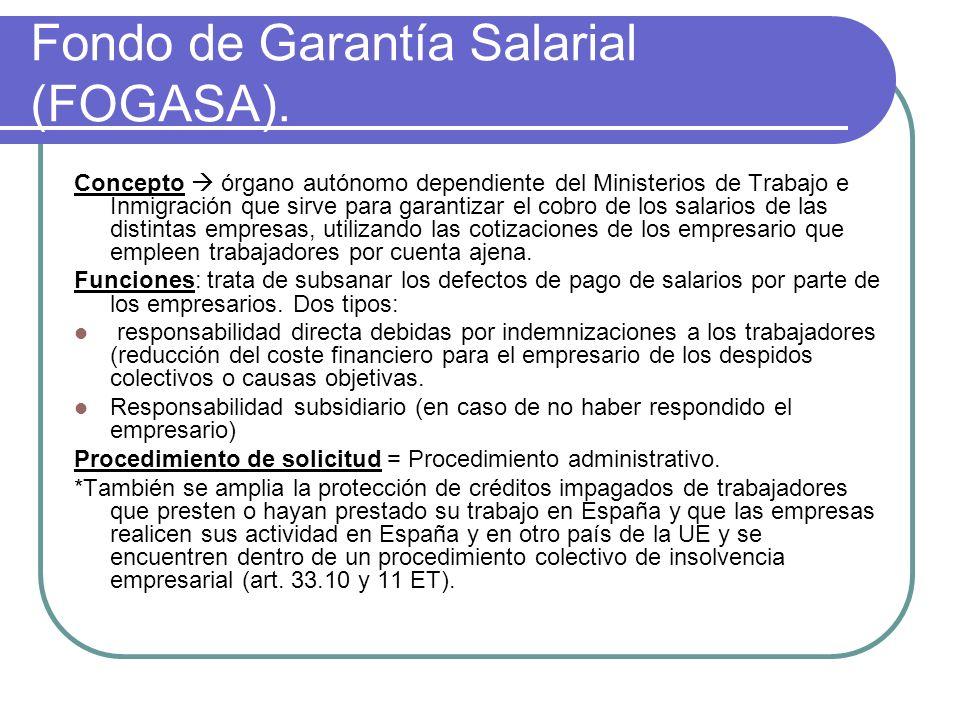 Fondo de Garantía Salarial (FOGASA). Concepto órgano autónomo dependiente del Ministerios de Trabajo e Inmigración que sirve para garantizar el cobro