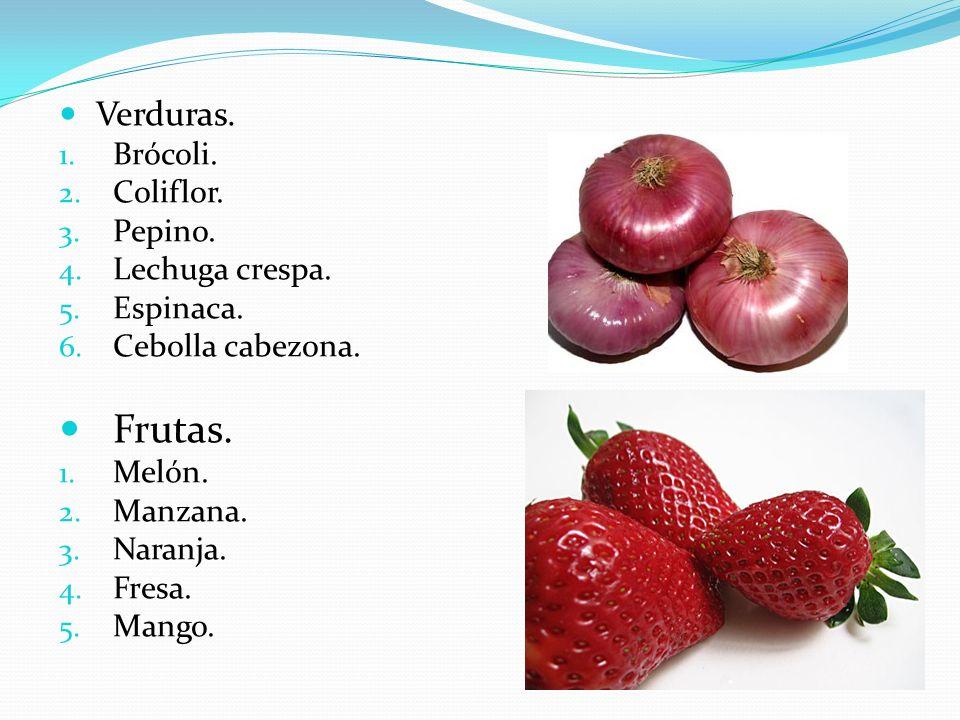 Verduras. 1. Brócoli. 2. Coliflor. 3. Pepino. 4. Lechuga crespa. 5. Espinaca. 6. Cebolla cabezona. Frutas. 1. Melón. 2. Manzana. 3. Naranja. 4. Fresa.