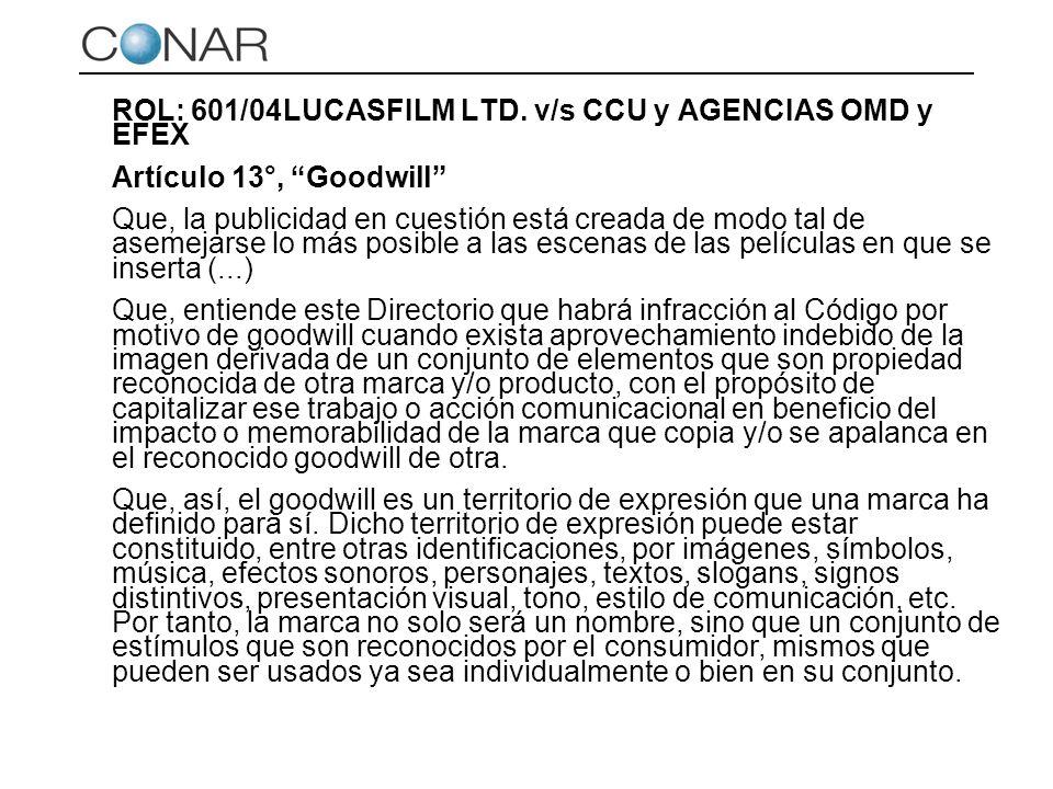 ROL: 601/04LUCASFILM LTD. v/s CCU y AGENCIAS OMD y EFEX Artículo 13°, Goodwill Que, la publicidad en cuestión está creada de modo tal de asemejarse lo