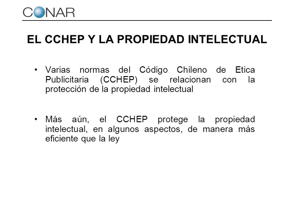 EL CCHEP Y LA PROPIEDAD INTELECTUAL Varias normas del Código Chileno de Etica Publicitaria (CCHEP) se relacionan con la protección de la propiedad int