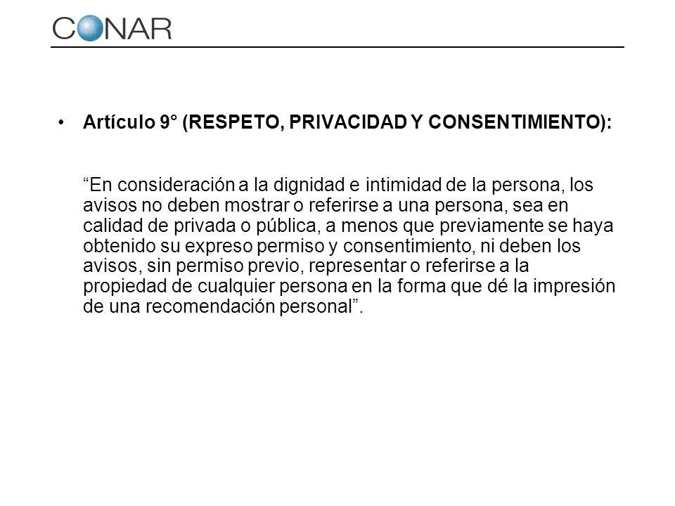 Artículo 9° (RESPETO, PRIVACIDAD Y CONSENTIMIENTO): En consideración a la dignidad e intimidad de la persona, los avisos no deben mostrar o referirse