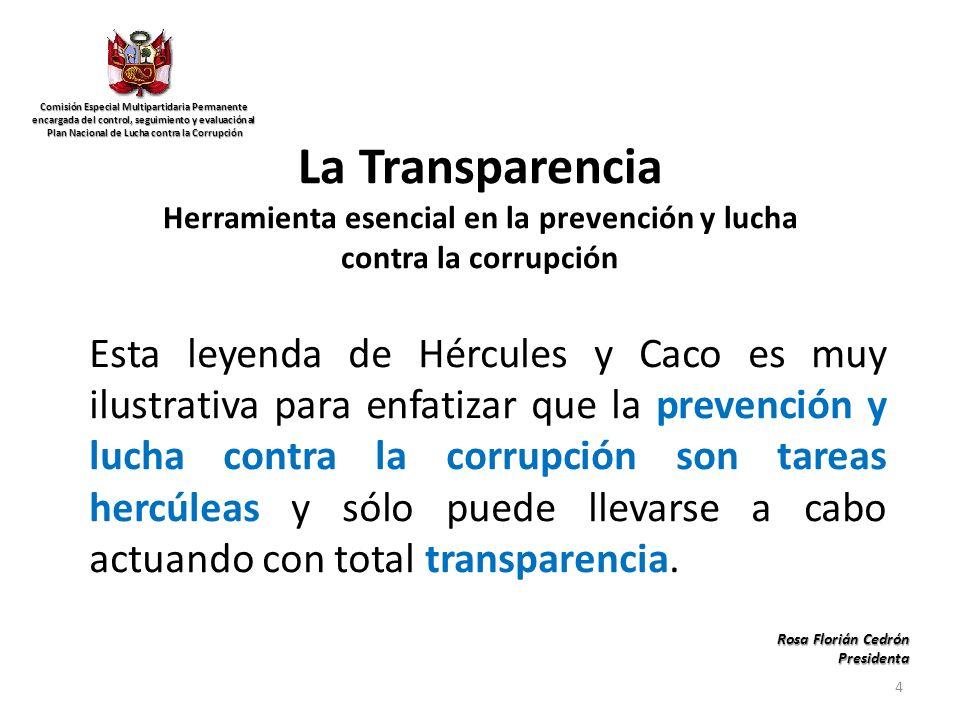 La Transparencia Herramienta esencial en la prevención y lucha contra la corrupción Esta leyenda de Hércules y Caco es muy ilustrativa para enfatizar que la prevención y lucha contra la corrupción son tareas hercúleas y sólo puede llevarse a cabo actuando con total transparencia.