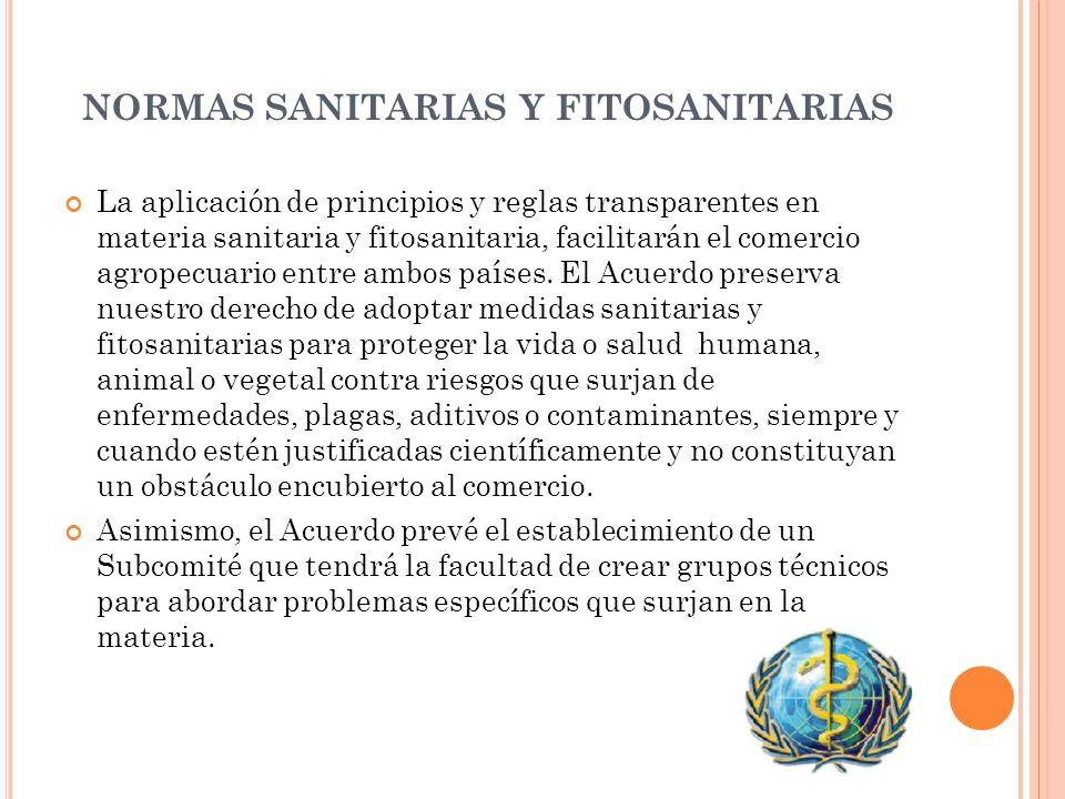 NORMAS SANITARIAS Y FITOSANITARIAS La aplicación de principios y reglas transparentes en materia sanitaria y fitosanitaria, facilitarán el comercio ag