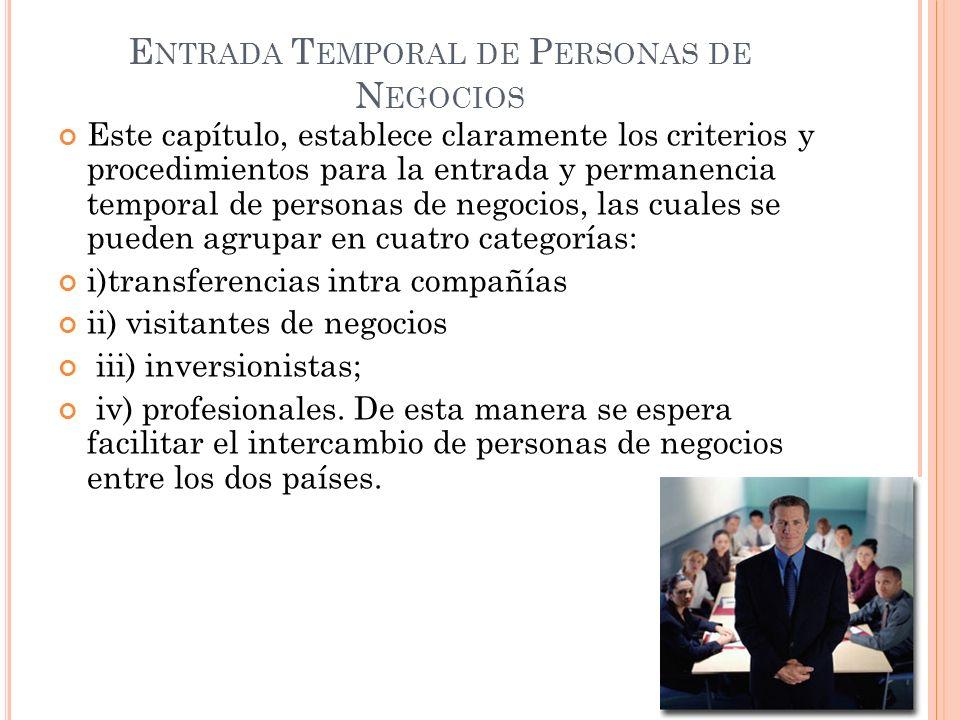 E NTRADA T EMPORAL DE P ERSONAS DE N EGOCIOS Este capítulo, establece claramente los criterios y procedimientos para la entrada y permanencia temporal