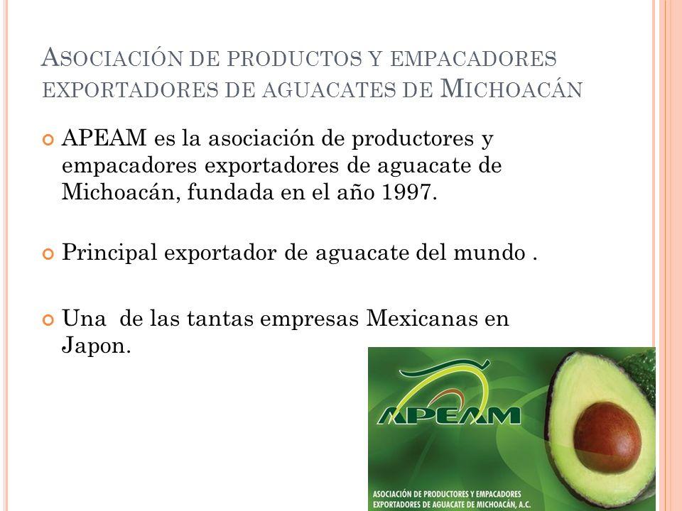 A SOCIACIÓN DE PRODUCTOS Y EMPACADORES EXPORTADORES DE AGUACATES DE M ICHOACÁN APEAM es la asociación de productores y empacadores exportadores de agu
