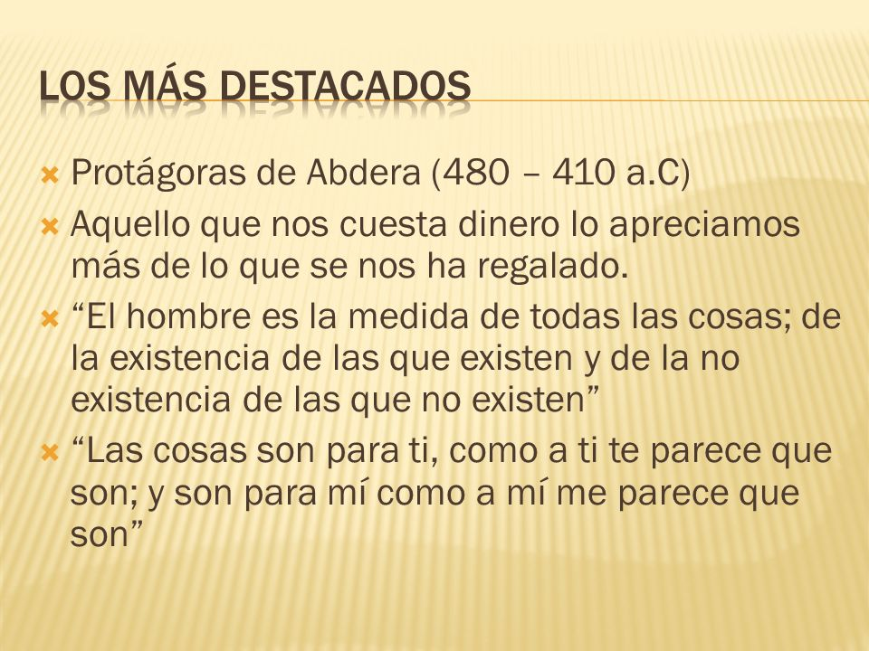 Protágoras de Abdera (480 – 410 a.C) Aquello que nos cuesta dinero lo apreciamos más de lo que se nos ha regalado.