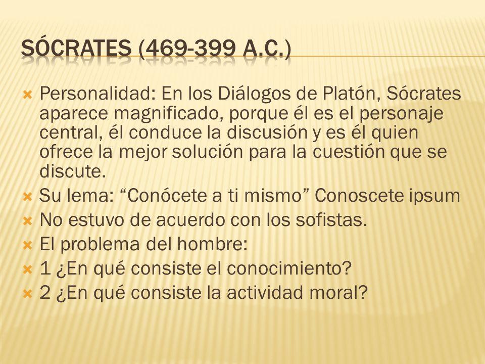 Personalidad: En los Diálogos de Platón, Sócrates aparece magnificado, porque él es el personaje central, él conduce la discusión y es él quien ofrece la mejor solución para la cuestión que se discute.