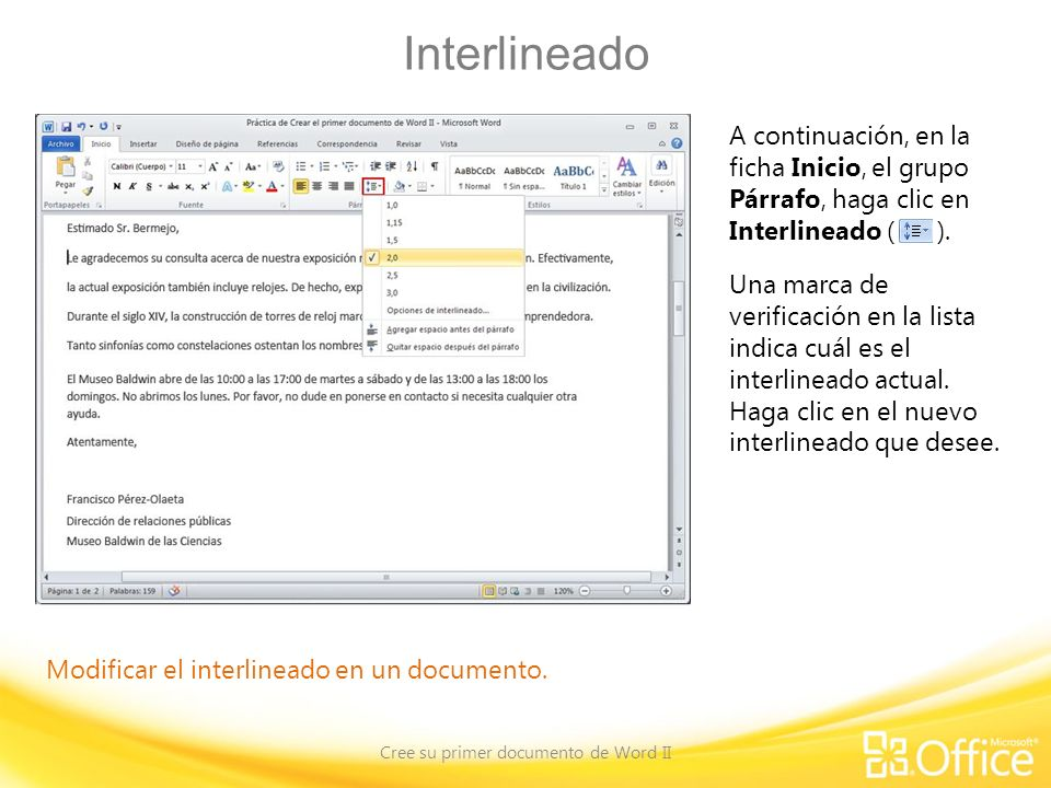Interlineado Cree su primer documento de Word II Modificar el interlineado en un documento. A continuación, en la ficha Inicio, el grupo Párrafo, haga