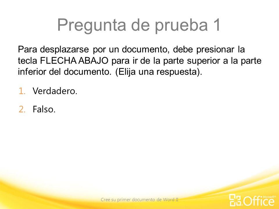 Pregunta de prueba 1 Para desplazarse por un documento, debe presionar la tecla FLECHA ABAJO para ir de la parte superior a la parte inferior del documento.