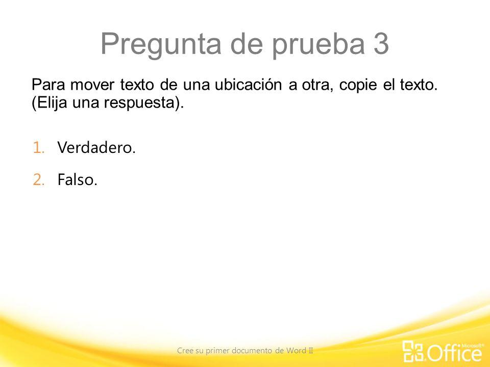 Pregunta de prueba 3 Cree su primer documento de Word II Para mover el texto a otro lugar, selecciónelo y, a continuación, corte el texto.