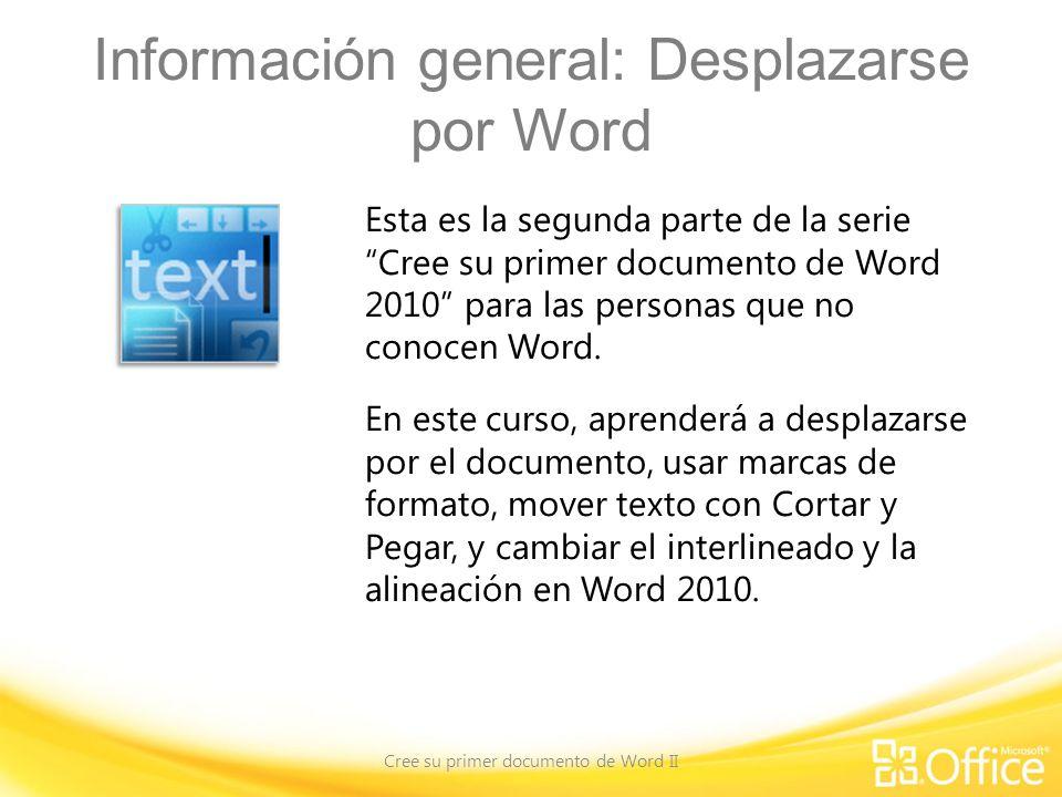 Información general: Desplazarse por Word Cree su primer documento de Word II Esta es la segunda parte de la serie Cree su primer documento de Word 2010 para las personas que no conocen Word.