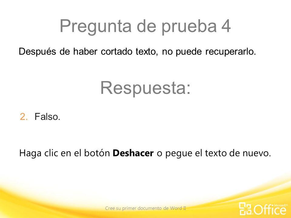 Pregunta de prueba 4 Cree su primer documento de Word II Haga clic en el botón Deshacer o pegue el texto de nuevo.
