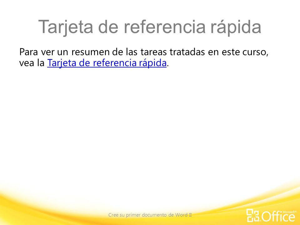 Tarjeta de referencia rápida Para ver un resumen de las tareas tratadas en este curso, vea la Tarjeta de referencia rápida.Tarjeta de referencia rápida Cree su primer documento de Word II