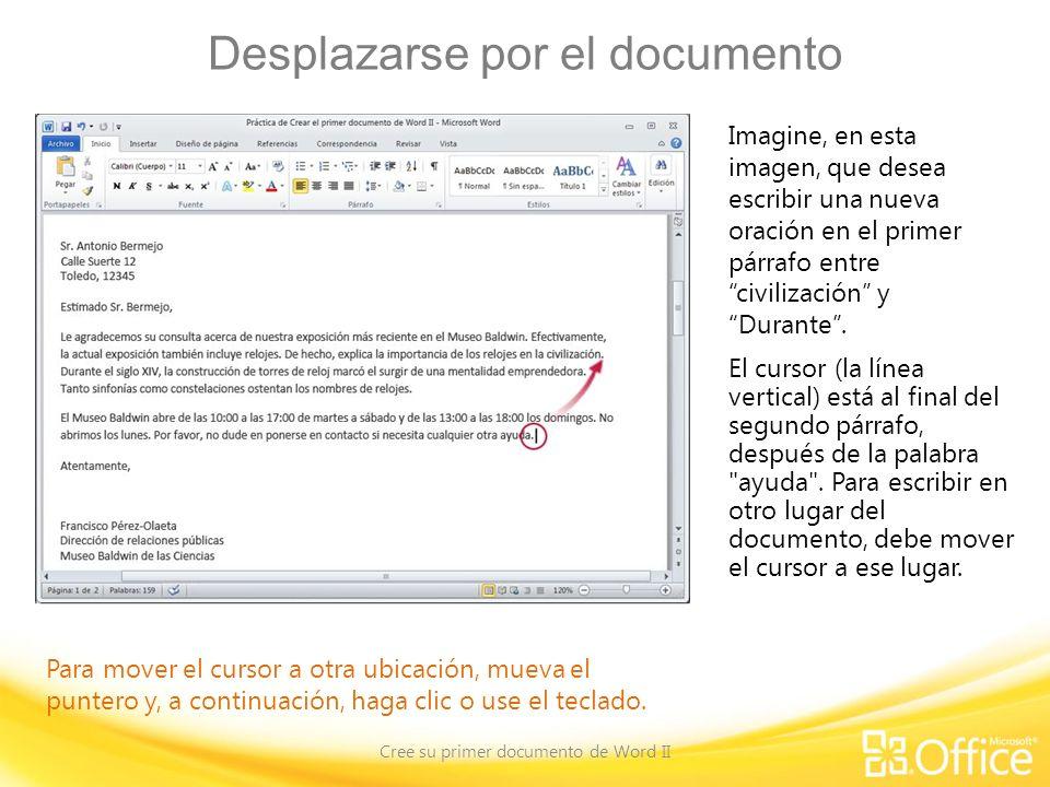 Desplazarse por el documento Cree su primer documento de Word II Para mover el cursor a otra ubicación, mueva el puntero y, a continuación, haga clic o use el teclado.