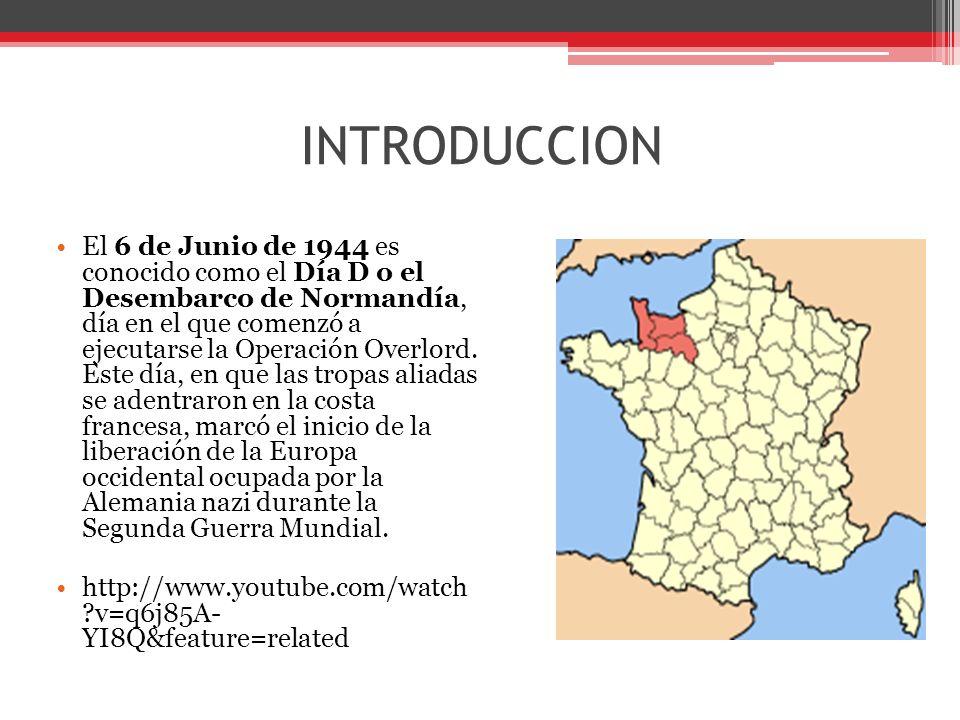INTRODUCCION El 6 de Junio de 1944 es conocido como el Día D o el Desembarco de Normandía, día en el que comenzó a ejecutarse la Operación Overlord.