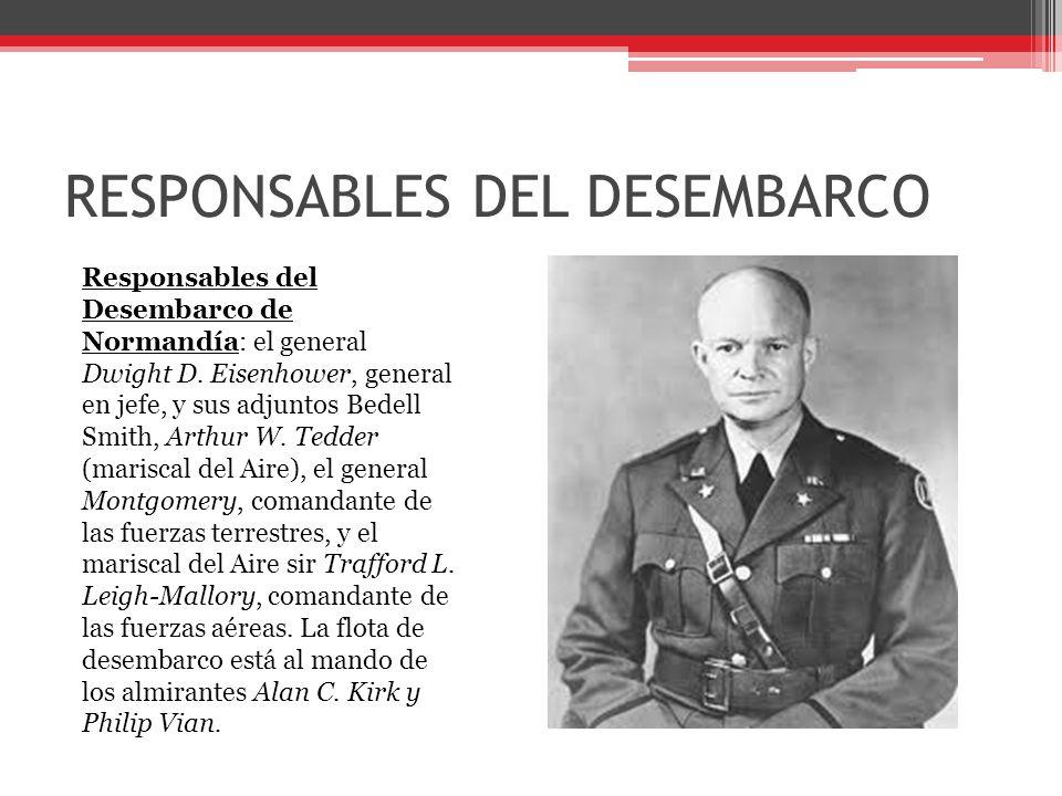 RESPONSABLES DEL DESEMBARCO Responsables del Desembarco de Normandía: el general Dwight D.