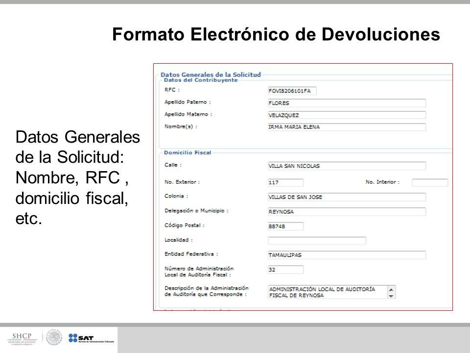 Datos Generales de la Solicitud: Nombre, RFC, domicilio fiscal, etc. Formato Electrónico de Devoluciones
