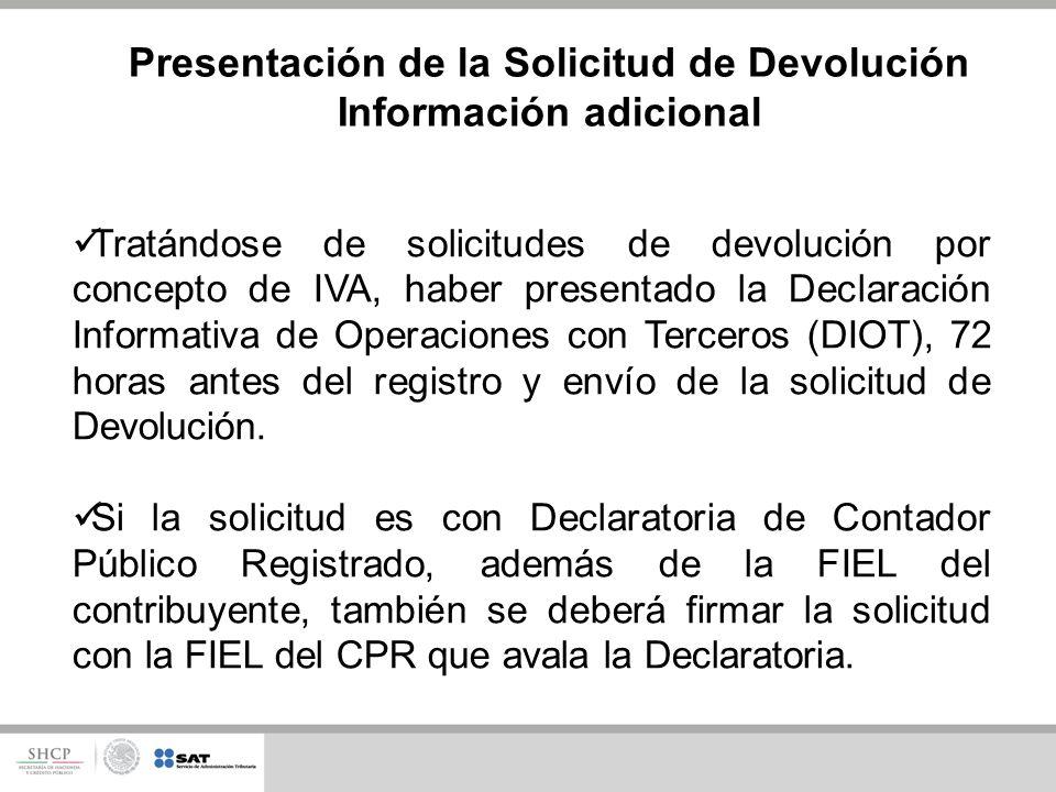Tratándose de solicitudes de devolución por concepto de IVA, haber presentado la Declaración Informativa de Operaciones con Terceros (DIOT), 72 horas antes del registro y envío de la solicitud de Devolución.