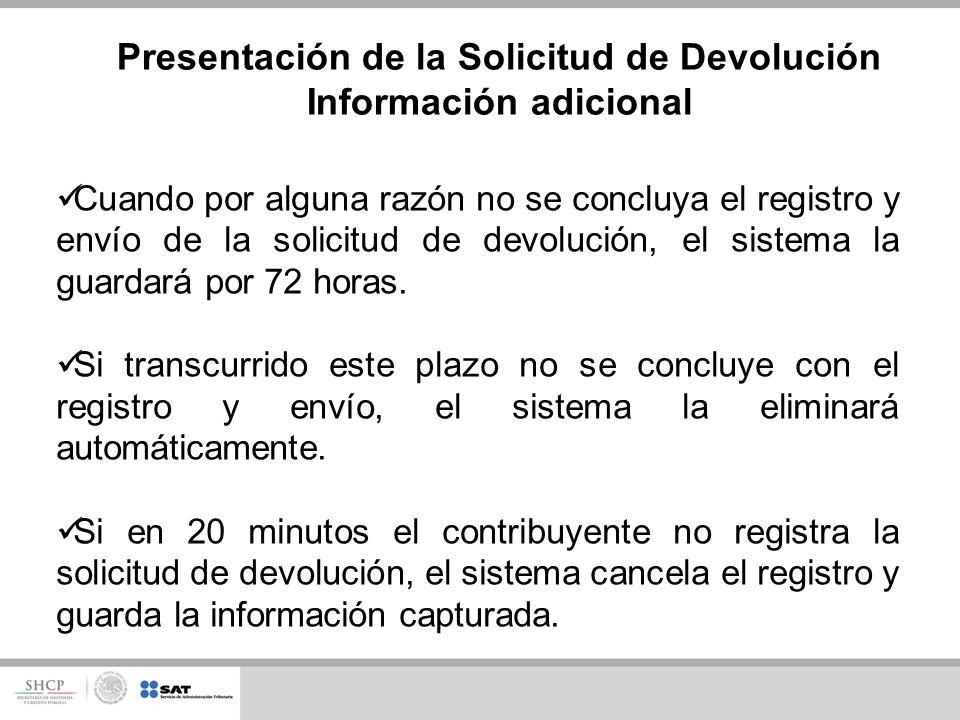 Cuando por alguna razón no se concluya el registro y envío de la solicitud de devolución, el sistema la guardará por 72 horas. Si transcurrido este pl