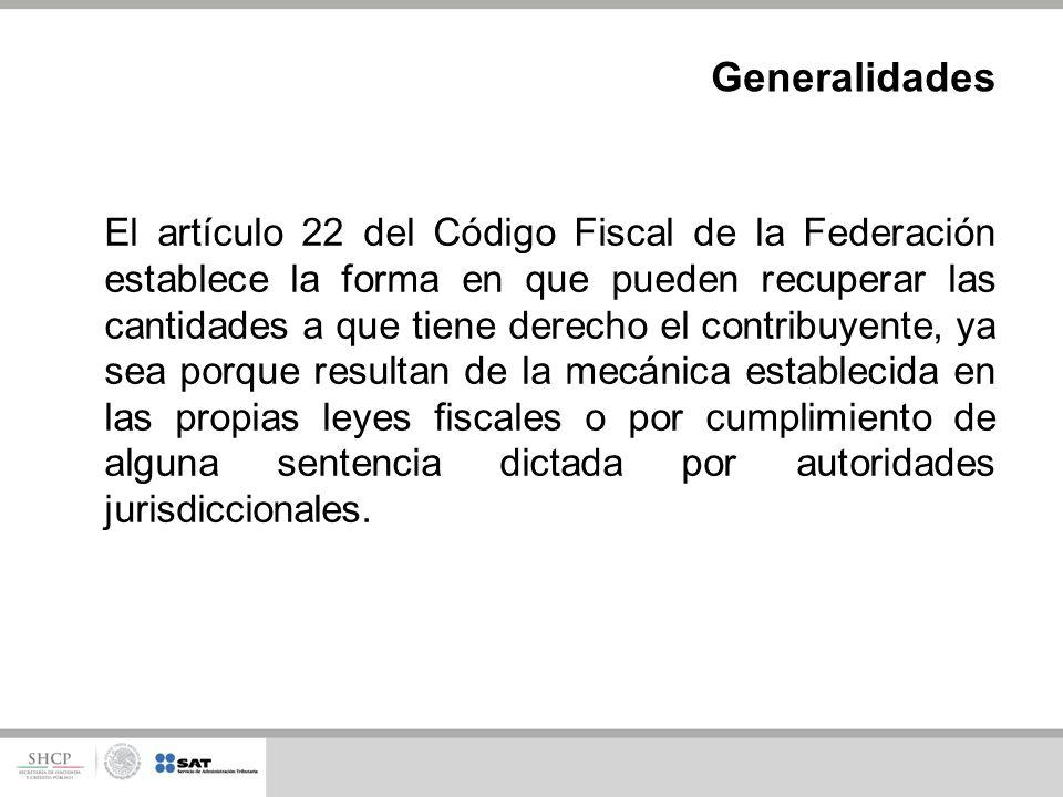 El artículo 22 del Código Fiscal de la Federación establece la forma en que pueden recuperar las cantidades a que tiene derecho el contribuyente, ya s