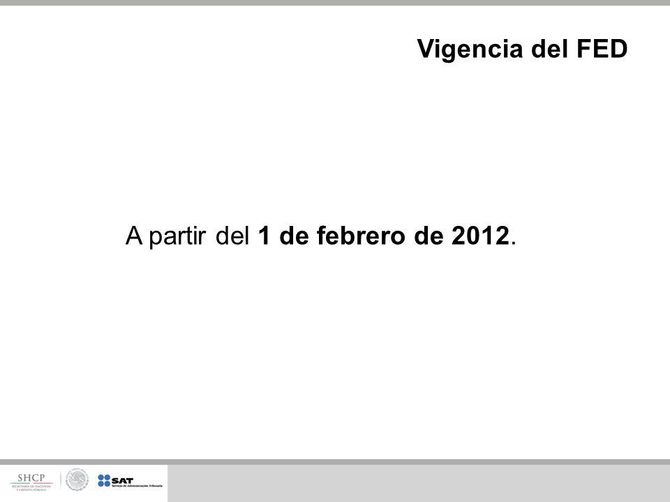 A partir del 1 de febrero de 2012. Vigencia del FED