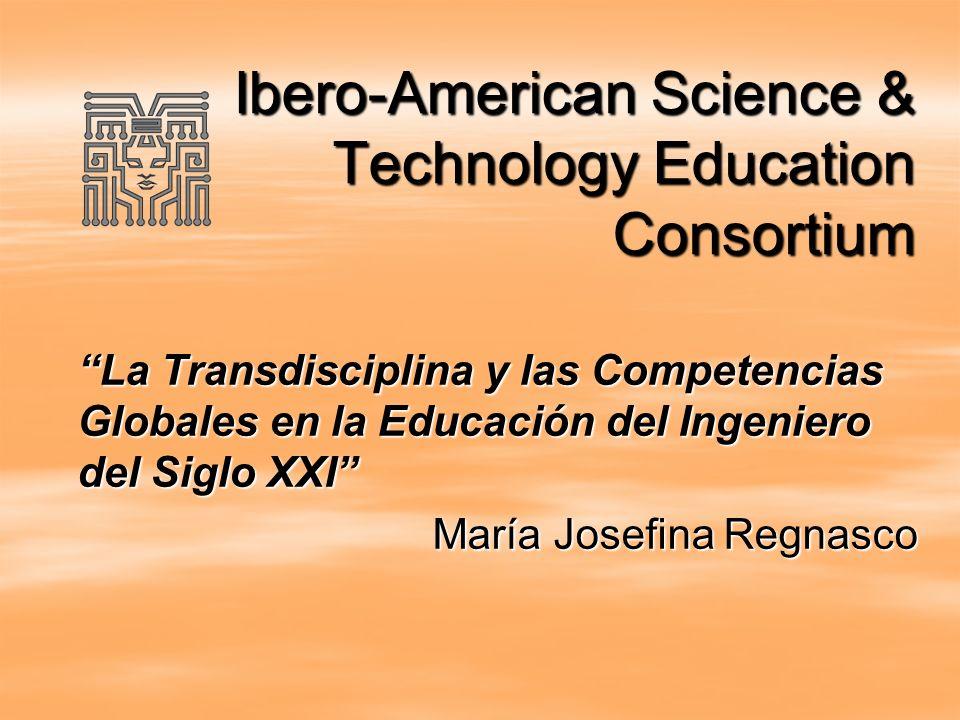 Ibero-American Science & Technology Education Consortium La Transdisciplina y las Competencias Globales en la Educación del Ingeniero del Siglo XXI Ma