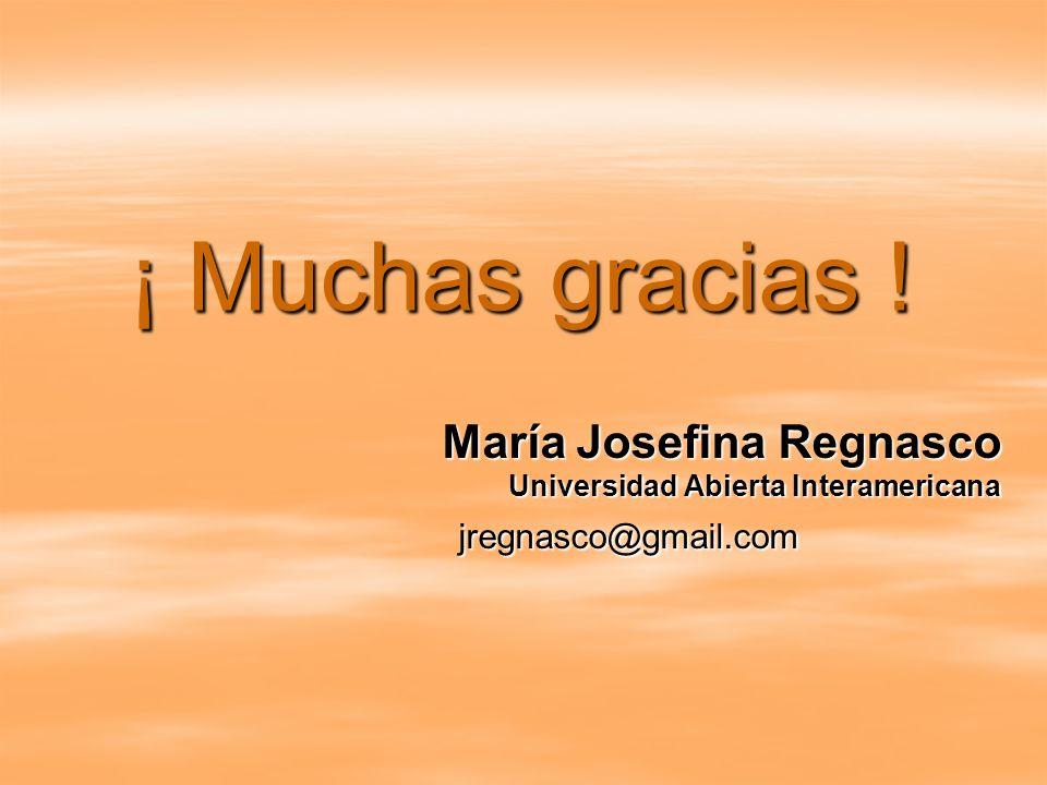¡ Muchas gracias ! María Josefina Regnasco Universidad Abierta Interamericana jregnasco@gmail.com jregnasco@gmail.com