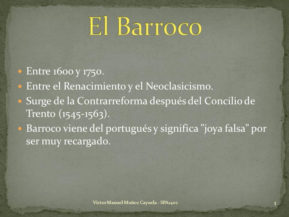 Entre 1600 y 1750. Entre el Renacimiento y el Neoclasicismo. Surge de la Contrarreforma después del Concilio de Trento (1545-1563). Barroco viene del