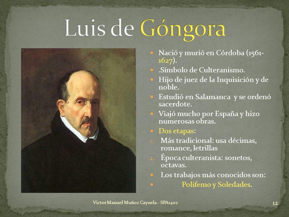 12 Nació y murió en Córdoba (1561- 1627)..Símbolo de Culteranismo. Hijo de juez de la Inquisición y de noble. Estudió en Salamanca y se ordenó sacerdo