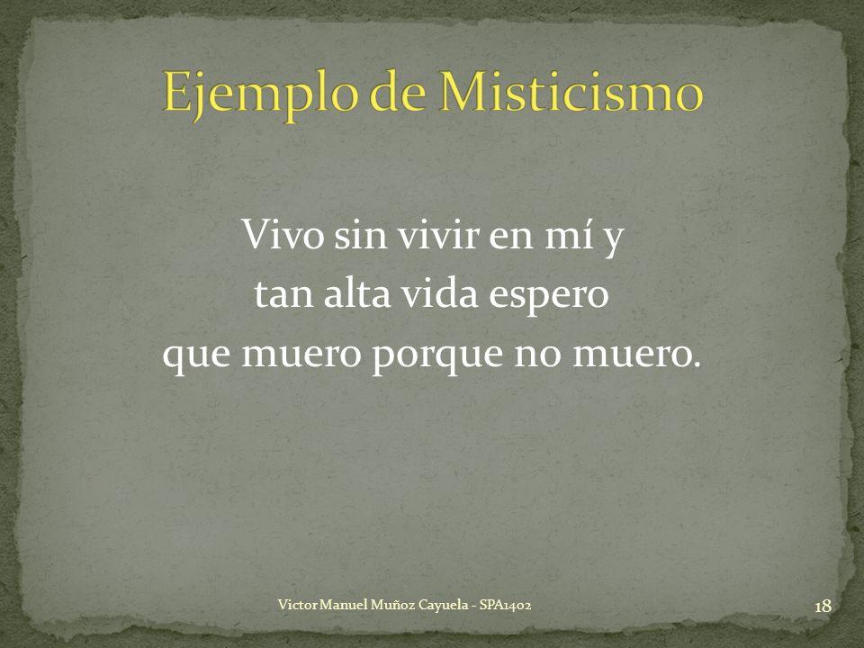 Vivo sin vivir en mí y tan alta vida espero que muero porque no muero. 18 Victor Manuel Muñoz Cayuela - SPA1402