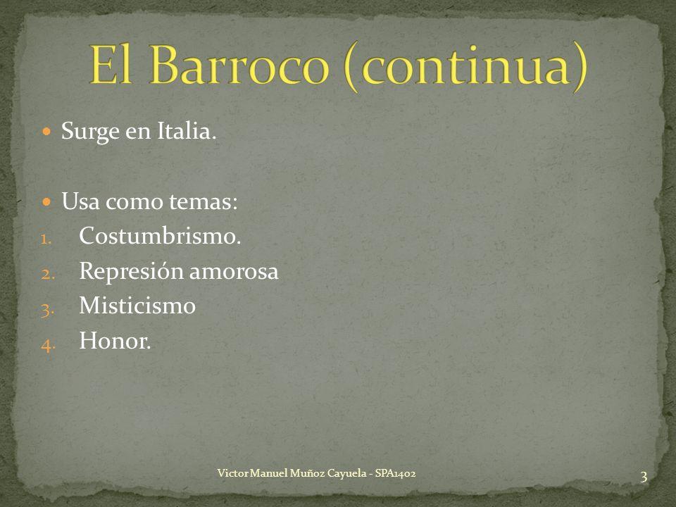 Surge en Italia. Usa como temas: 1. Costumbrismo. 2. Represión amorosa 3. Misticismo 4. Honor. 3 Victor Manuel Muñoz Cayuela - SPA1402