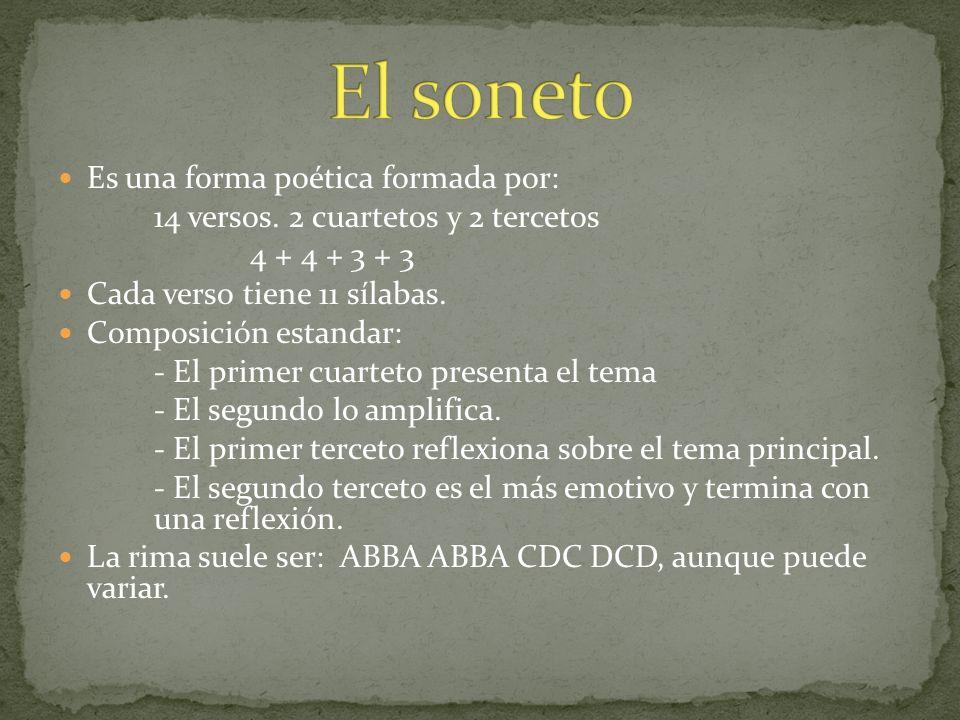 Es una forma poética formada por: 14 versos. 2 cuartetos y 2 tercetos 4 + 4 + 3 + 3 Cada verso tiene 11 sílabas. Composición estandar: - El primer cua