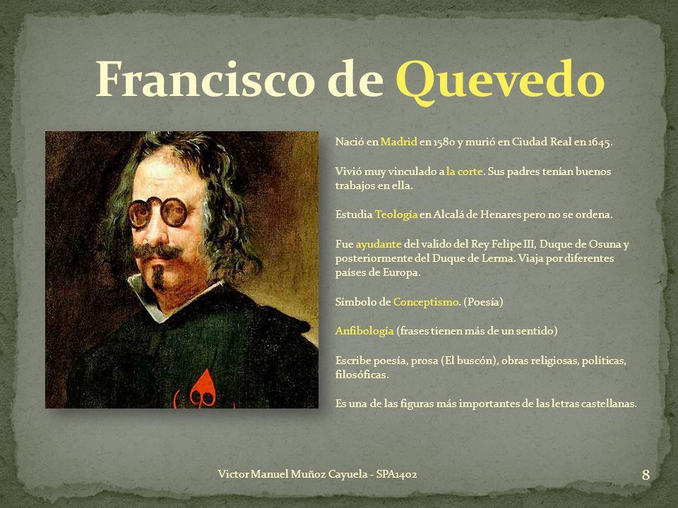 Nació en Madrid en 1580 y murió en Ciudad Real en 1645. Vivió muy vinculado a la corte. Sus padres tenían buenos trabajos en ella. Estudia Teología en