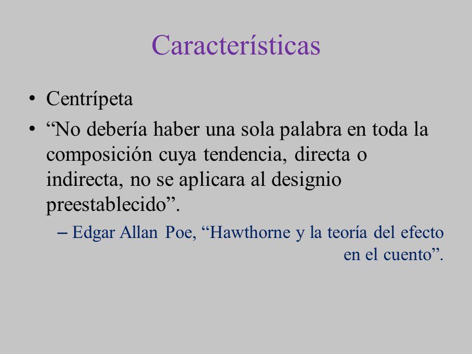 Características Centrípeta No debería haber una sola palabra en toda la composición cuya tendencia, directa o indirecta, no se aplicara al designio pr