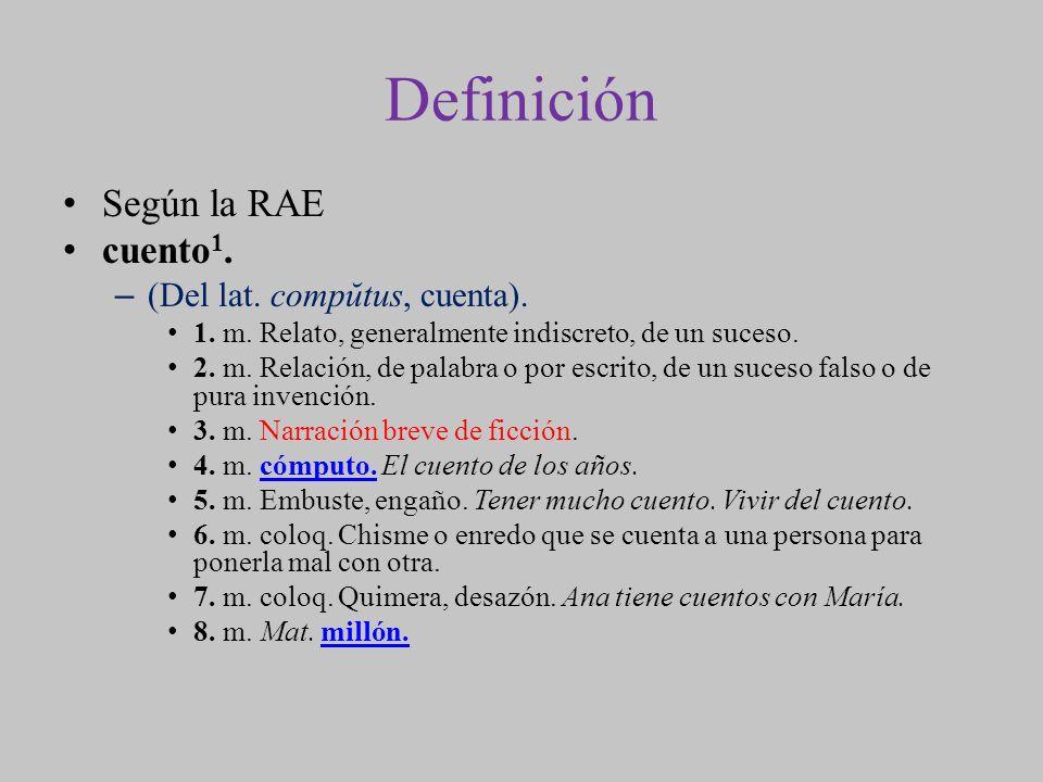 Definición Según la RAE cuento 1. –(Del lat. compŭtus, cuenta). 1. m. Relato, generalmente indiscreto, de un suceso. 2. m. Relación, de palabra o por