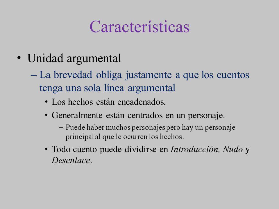 Características Unidad argumental –La brevedad obliga justamente a que los cuentos tenga una sola línea argumental Los hechos están encadenados. Gener
