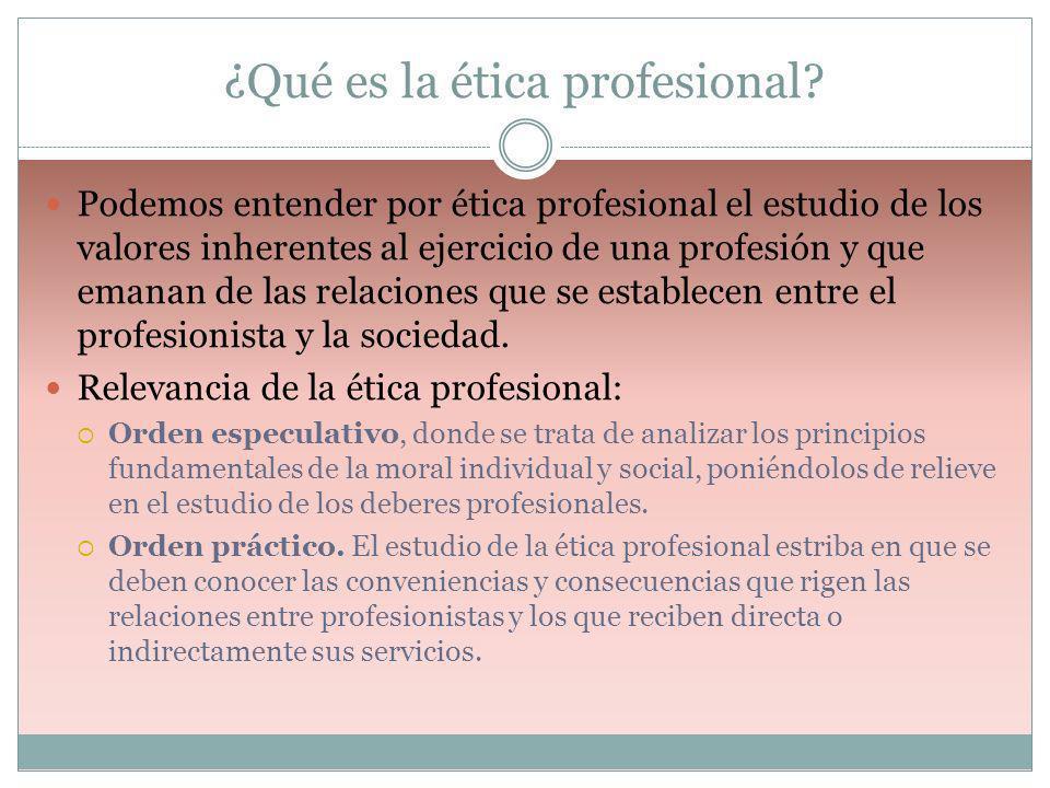 ¿Qué es la ética profesional? Podemos entender por ética profesional el estudio de los valores inherentes al ejercicio de una profesión y que emanan d