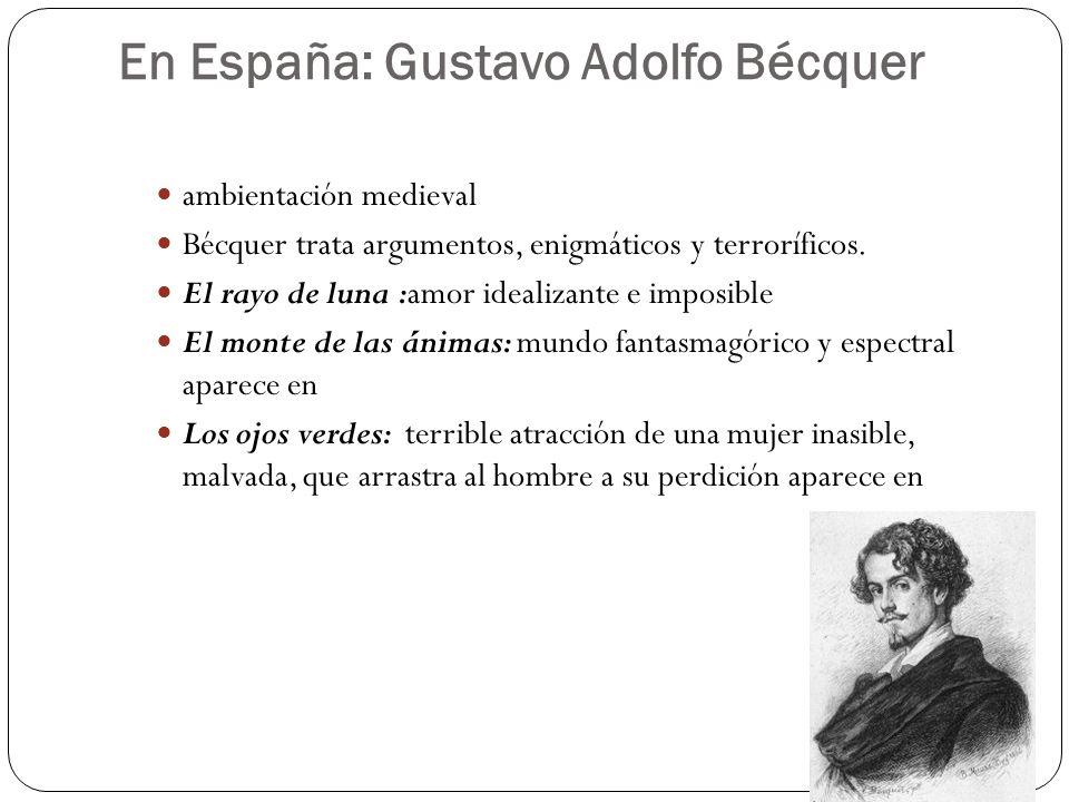 En España: Gustavo Adolfo Bécquer ambientación medieval Bécquer trata argumentos, enigmáticos y terroríficos. El rayo de luna :amor idealizante e impo