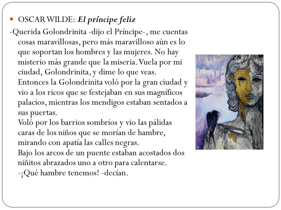 OSCAR WILDE: El príncipe feliz -Querida Golondrinita -dijo el Príncipe-, me cuentas cosas maravillosas, pero más maravilloso aún es lo que soportan lo
