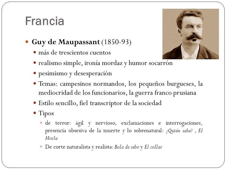 Francia Guy de Maupassant (1850-93) más de trescientos cuentos realismo simple, ironía mordaz y humor socarrón pesimismo y desesperación Temas: campes