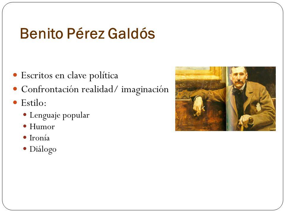 Benito Pérez Galdós Escritos en clave política Confrontación realidad/ imaginación Estilo: Lenguaje popular Humor Ironía Diálogo
