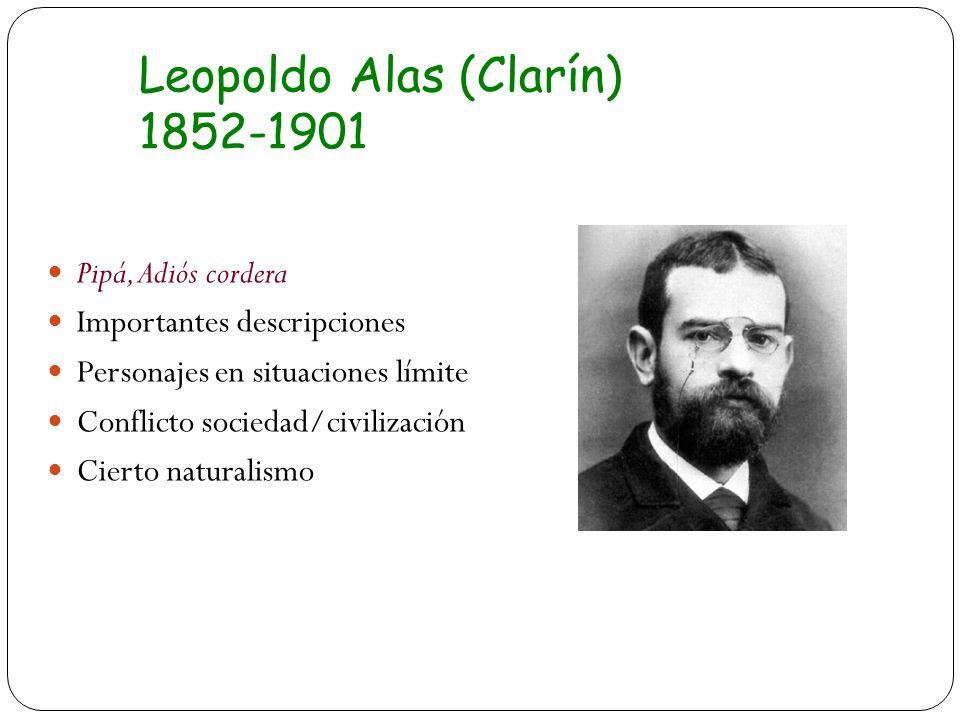 Leopoldo Alas (Clarín) 1852-1901 Pipá, Adiós cordera Importantes descripciones Personajes en situaciones límite Conflicto sociedad/civilización Cierto