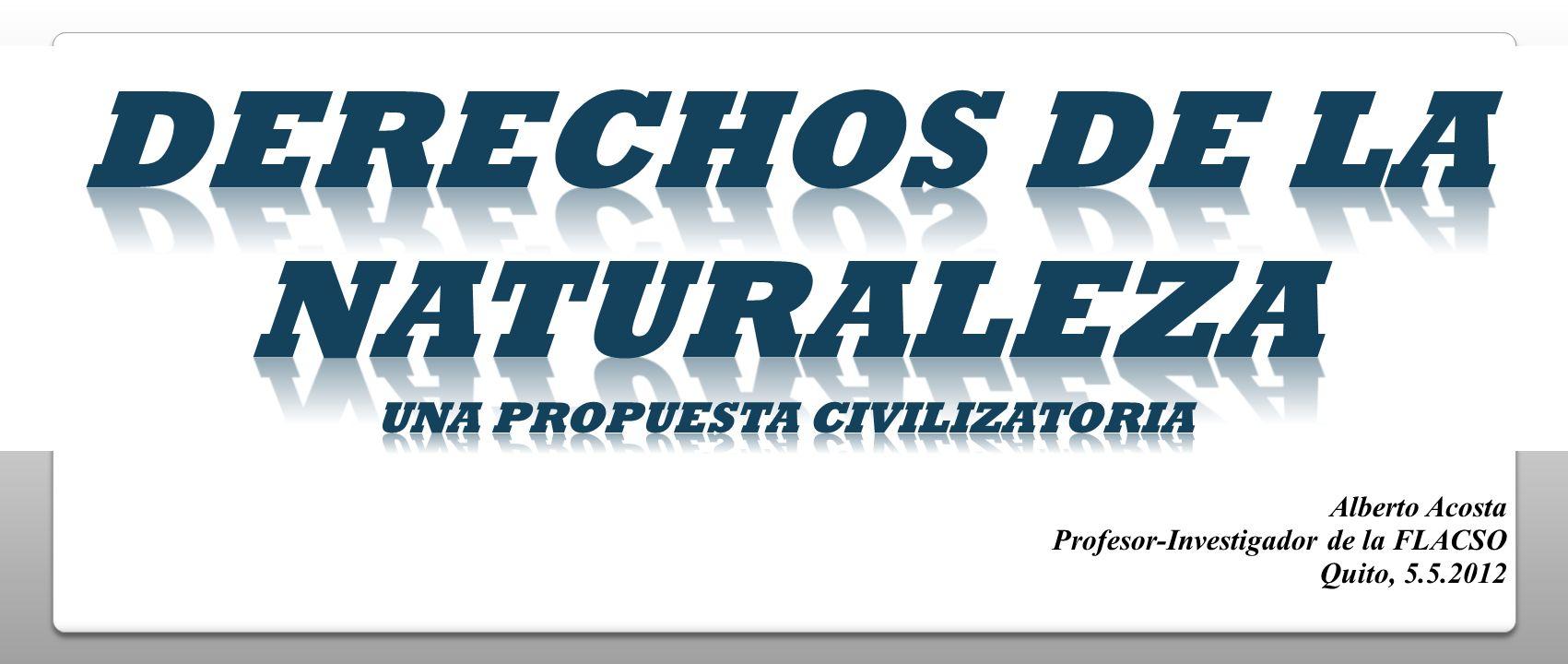 Alberto Acosta Profesor-Investigador de la FLACSO Quito, 5.5.2012