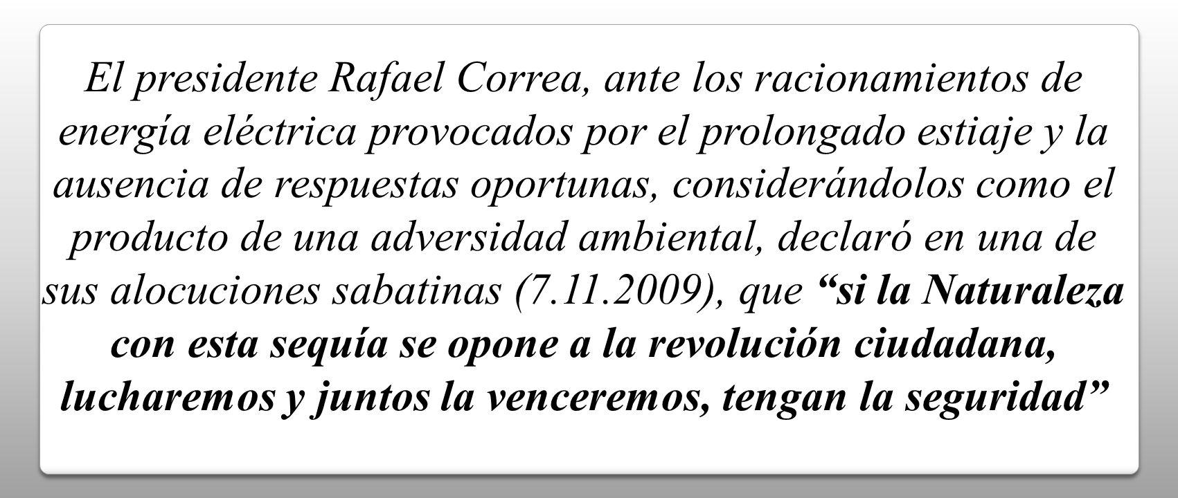 El presidente Rafael Correa, ante los racionamientos de energía eléctrica provocados por el prolongado estiaje y la ausencia de respuestas oportunas,