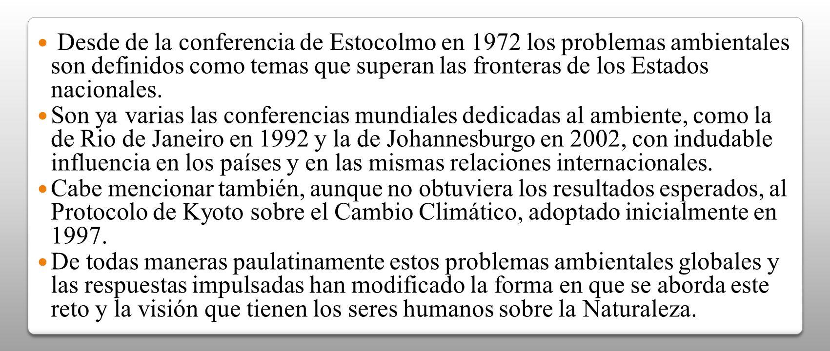 Desde de la conferencia de Estocolmo en 1972 los problemas ambientales son definidos como temas que superan las fronteras de los Estados nacionales. S