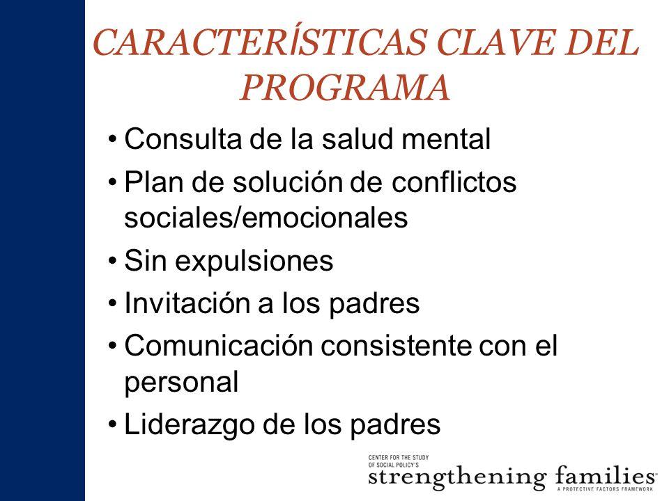 CARACTER Í STICAS CLAVE DEL PROGRAMA Consulta de la salud mental Plan de solución de conflictos sociales/emocionales Sin expulsiones Invitación a los