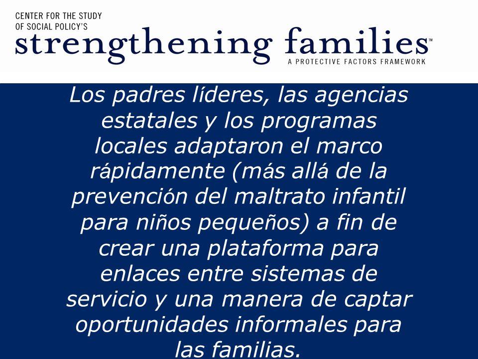 Los padres l í deres, las agencias estatales y los programas locales adaptaron el marco r á pidamente (m á s all á de la prevenci ó n del maltrato inf