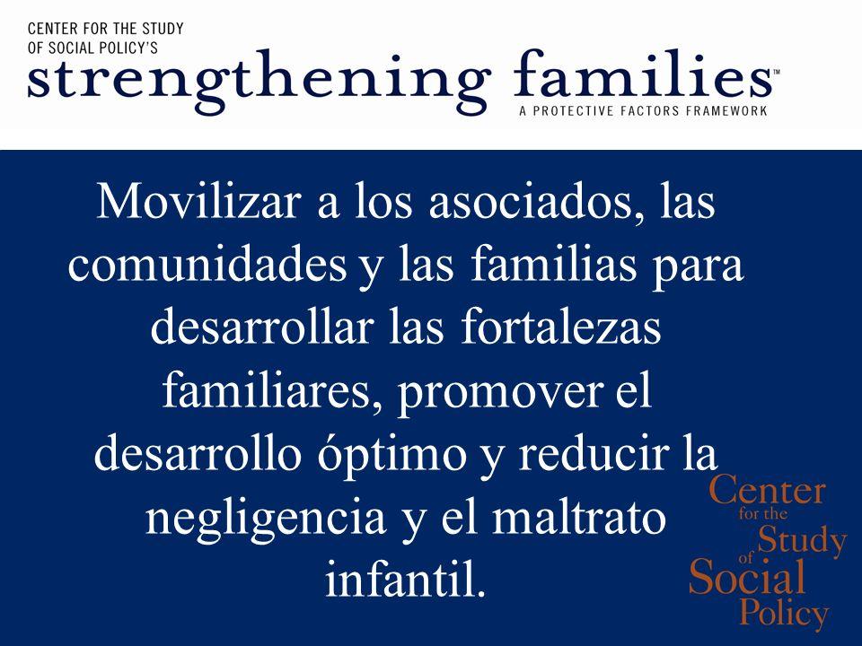 Movilizar a los asociados, las comunidades y las familias para desarrollar las fortalezas familiares, promover el desarrollo óptimo y reducir la negligencia y el maltrato infantil.