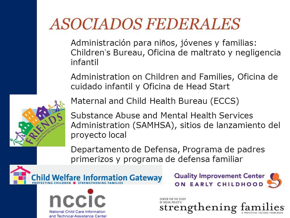 ASOCIADOS FEDERALES Administración para ni ñ os, jóvenes y familias: Children s Bureau, Oficina de maltrato y negligencia infantil Administration on C